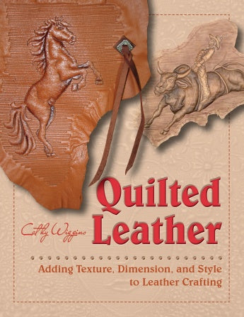 Quilted Leather: Adding Texture, Dimension, and Style to Leather Crafting - Cathy Wiggins
