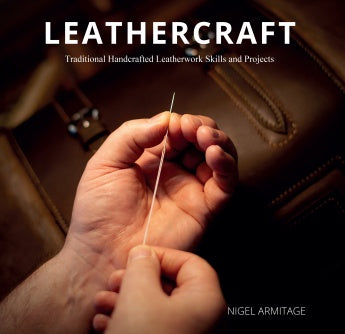 Leathercraft: Traditional Handcrafted Leatherwork Skills and Projects - Nigel Armitage