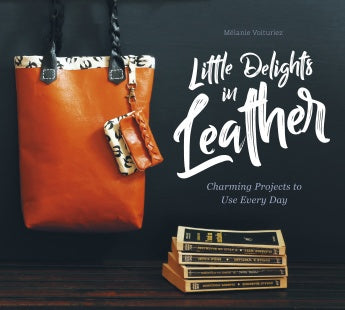 Little Delights in Leather: Charming Projects to Use Every Day - Melanie Voituriez