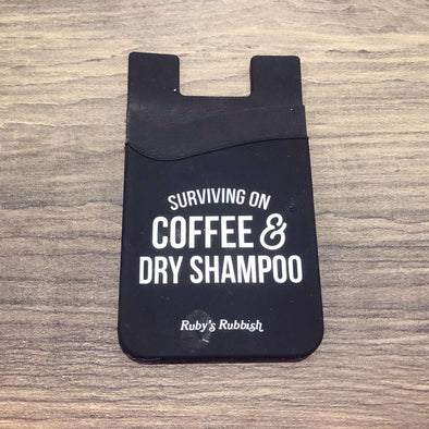 Surviving on Coffee & Dry Shampoo | PhoneHolder ID Holder | Ruby's Rubbish®