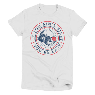 If You Ain't First You're Last | Seasonal T-Shirt | Ruby's Rubbish®
