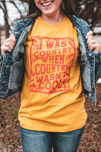 I Was Country When Country Wasn't Cool | Southern T-Shirt | Ruby's Rubbish®