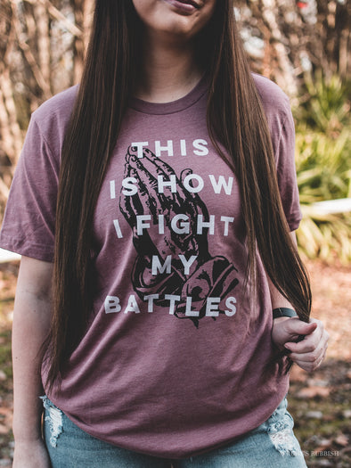 This is How I Fight My Battles | Scripture T-Shirt | Ruby's Rubbish®