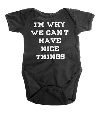 I'm Why We Can't Have Nice Things | Infant Onesie | Ruby's Rubbish®