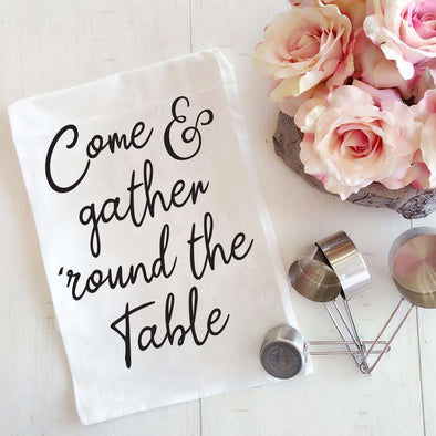 Come & Gather 'Round the Table | Flour Sack Tea Towel | Ruby's Rubbish®