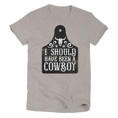 I Should Have Been a Cowboy | Southern T-Shirt | Ruby's Rubbish®