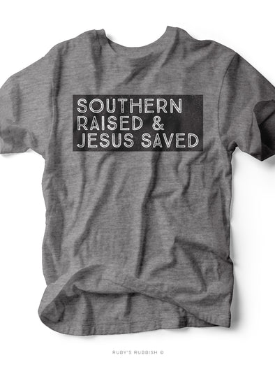 Southern Raised & Jesus Saved | Southern T-Shirt | Ruby's Rubbish®