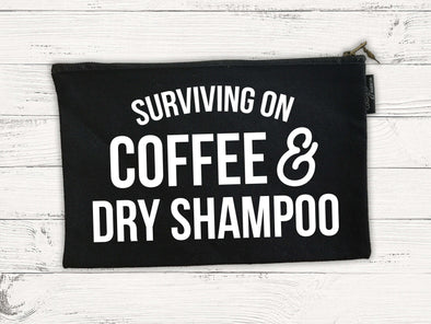 Surviving on Coffee & Dry Shampoo | Cosmetic Bag | Ruby's Rubbish®