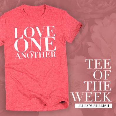 Love One Another | TEE OF THE WEEK | Ruby's Rubbish®
