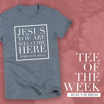 Jesus You Are Welcome Here | TEE OF THE WEEK | Ruby's Rubbish®