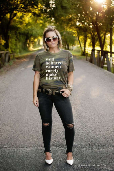Well Behaved Women Rarely Make History | Women's T-Shirt | Ruby's Rubbish®