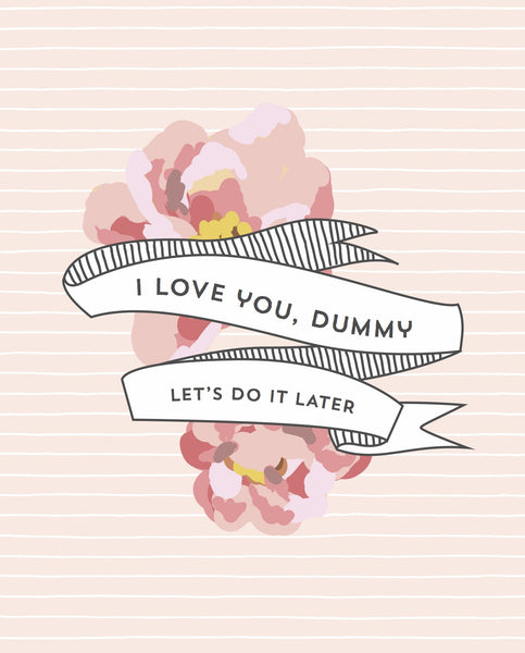 """I Love You, Dummy"" 8 x 10 Art Print"