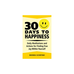 30 Days to Happiness: Daily Meditations and Actions for Finding True Joy Within Yourself