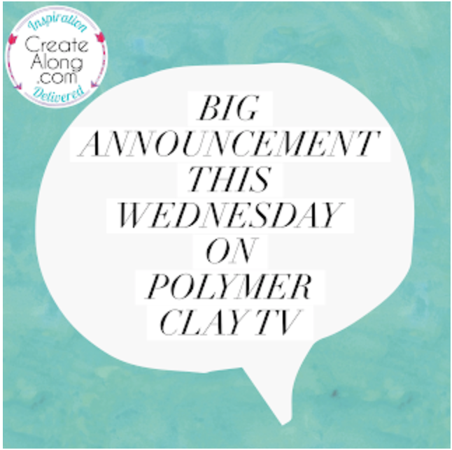 BIG Announcement coming tomorrow on Polymer Clay TV