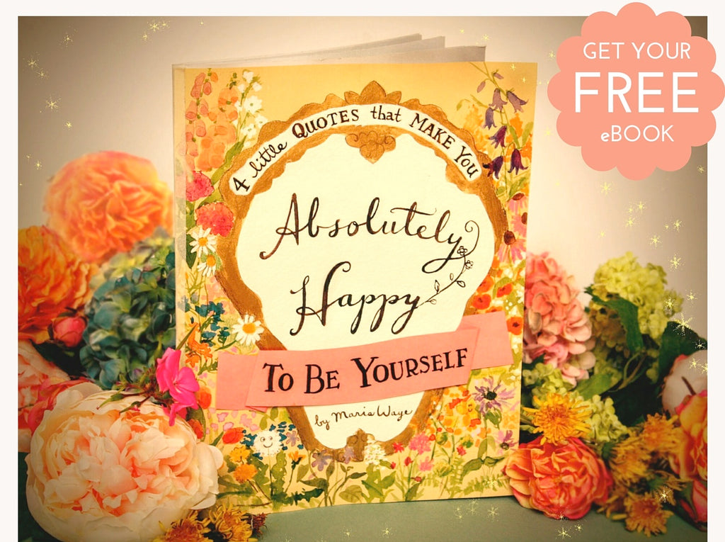 Free Art Ebook for Art Lovers by Maria Waye 4 little quotes that make you happy to be yourself