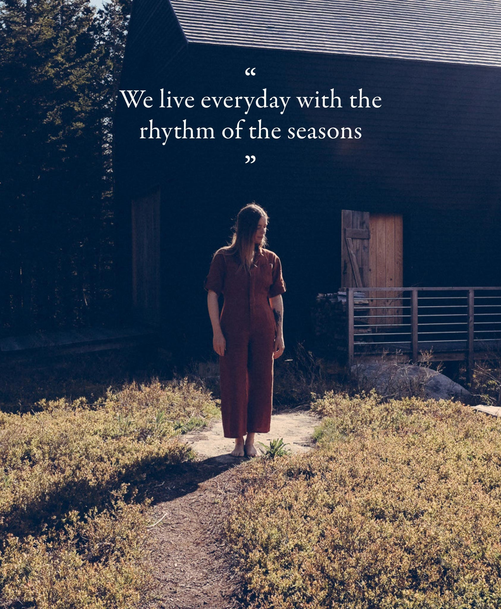 We live everyday with the rhythm of the seasons