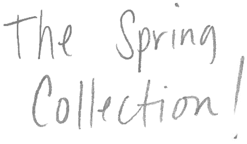 The Spring Collection!