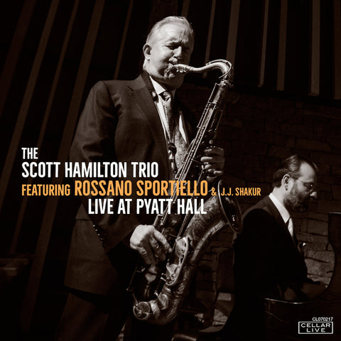 SCOTT HAMILTON TRIO featuring Rossano Sportiello - Live At Pyatt Hall