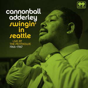 CANNONBALL ADDERLEY - Swingin' In Seattle, Live At The Penthouse 1966-67
