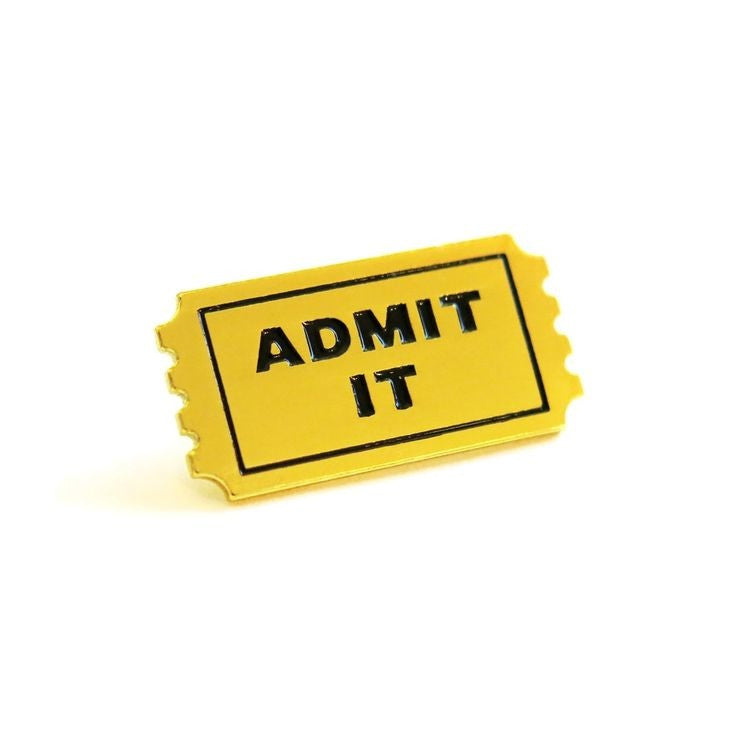 Admit It Ticket Pin