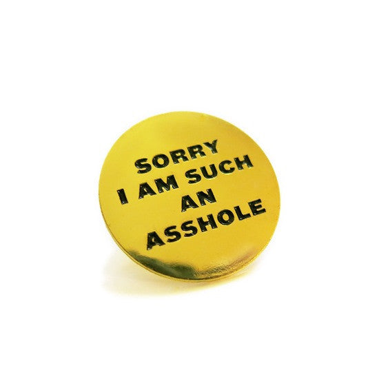 Sorry I Am Such An Asshole Pin