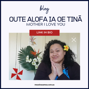 Oute Alofa Ia Oe Tina. Mother I Love You.