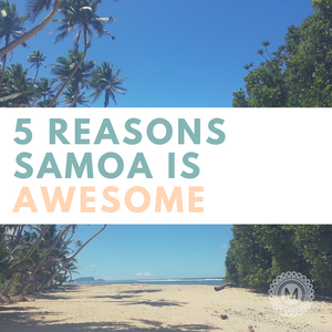 5 Reasons Samoa is Awesome