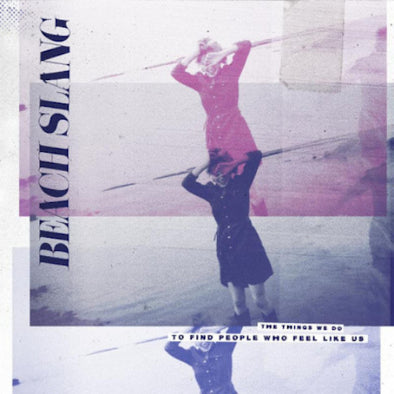 "Beach Slang - The Things We Do To Find People Who Feel Like Us<br>12"" Vinyl"
