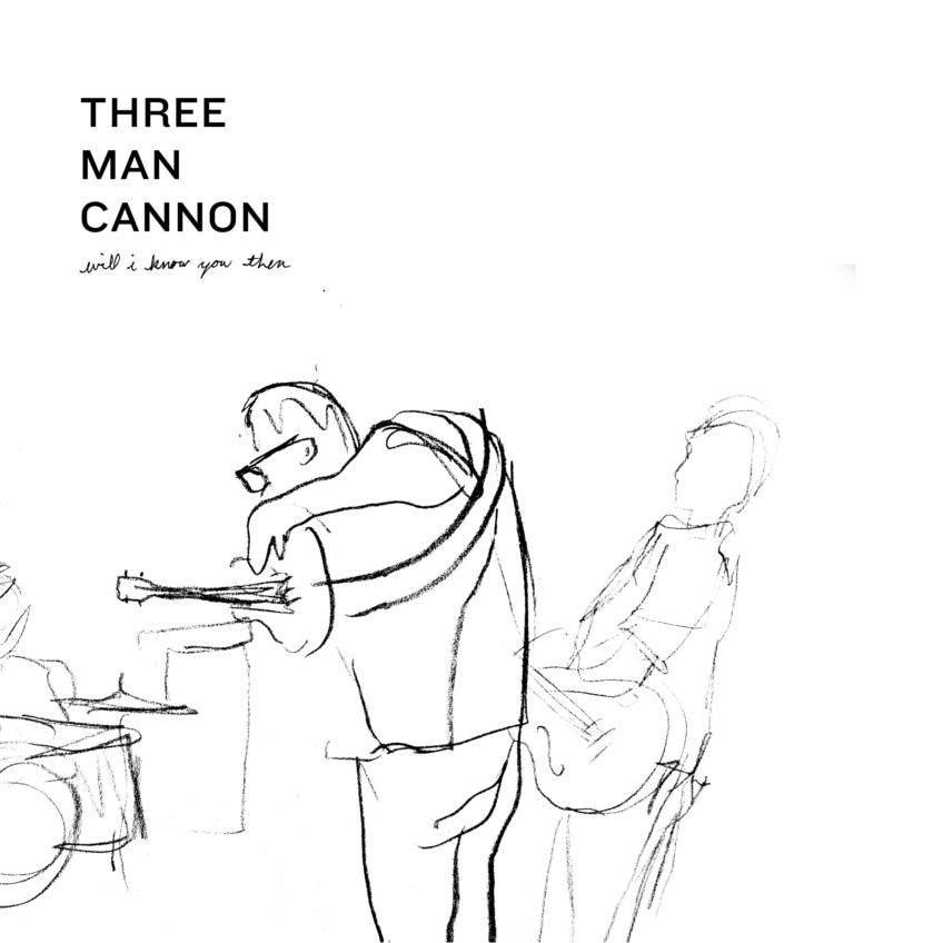 Three Man Cannon - Will I Know You Then<br>Vinyl LP - Monkey Boy Records
