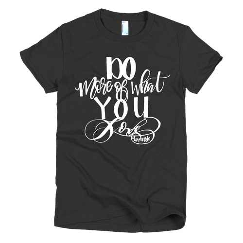 Do More of What you Love T-shirt