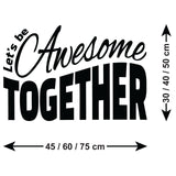 Let's Be Awesome Together Wall Sticker - Size Guide