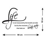 Life Is Not Measured By The Breaths We Take Wall Sticker - Size Guide