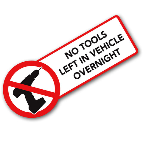 No Tools Left Overnight Van Sign