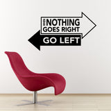 When Nothing Goes Right Go Left Wall Sticker