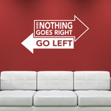 When Nothing Goes Right Go Left Wall Sticker - White