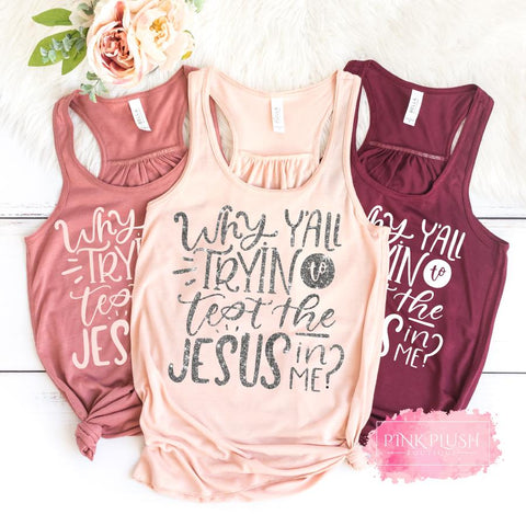 """ Why Y'all Tryin' To Test The Jesus In Me"" Tank"