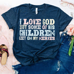 """I love God but some of his children get on my nerves"" Tshirt - Pink Plush Boutique"