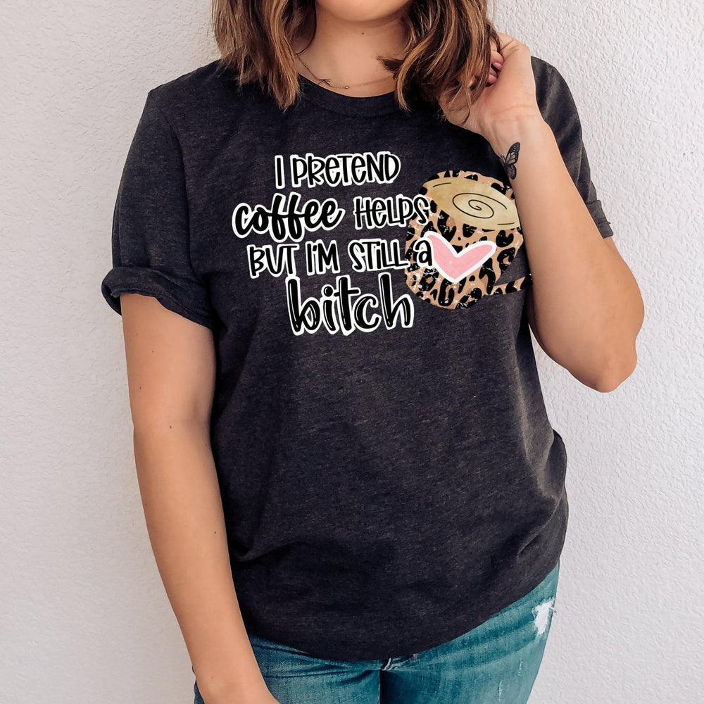 """I Pretend coffee helps, but....."" Funny Sarcastic Tshirt - Pink Plush Boutique"