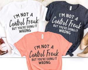 I'm Not a Control Freak T-shirt - ADULT - Pink Plush Boutique