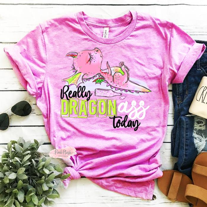"""Really DragonAss Today"" Tshirt - Pink Plush Boutique"