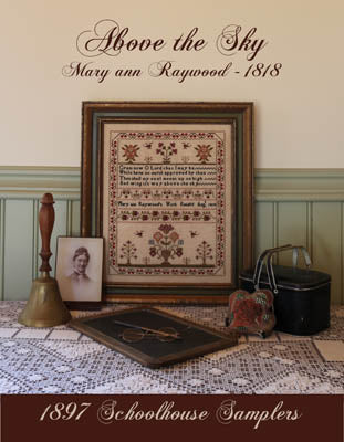 1897 Schoolhouse Samplers ~ Above The Sky - Mary Ann Raywood 1818