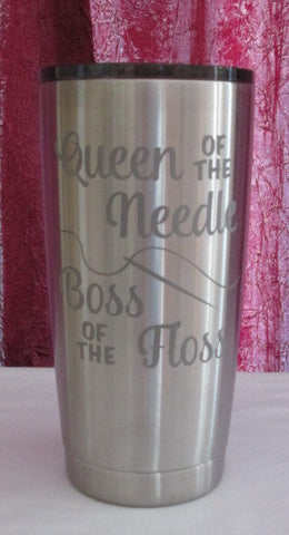 Queen of the Needle/Boss of the Floss Stainless Tumbler  20 oz or 30 oz