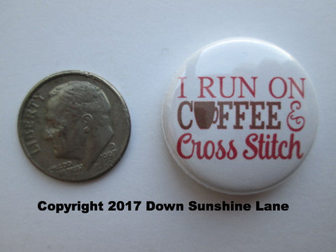 "1"" Button Magnet ~ I Run On Coffee & Cross Stitch"