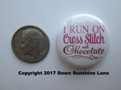 "1"" Button Magnet ~ I Run On Cross Stitch & Chocolate"