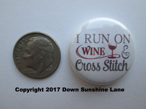 "1"" Button Magnet ~ I Run On Wine & Cross Stitch"