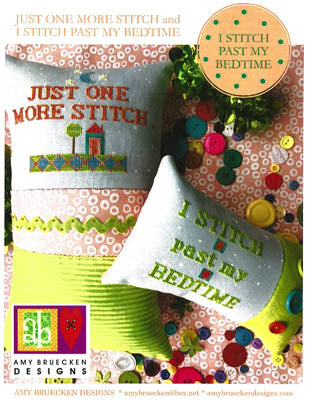 Amy Bruecken Designs ~ Just One More Stitch & I Stitch Past My Bedtime