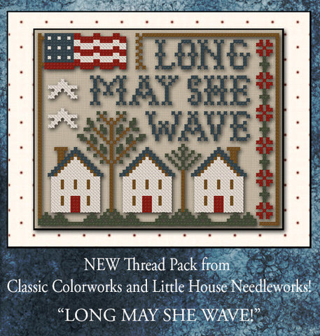 Little House/CC ~ Long May She Wave w/5 skeins of floss