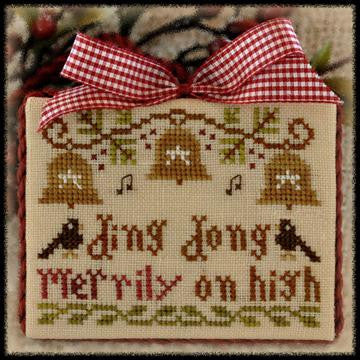 Little House Needleworks ~ Ding Dong Merrily On High w/30 ct WDW Parchment Linen
