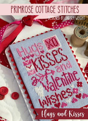 Primrose Cottage Stitches ~ Hugs and Kisses