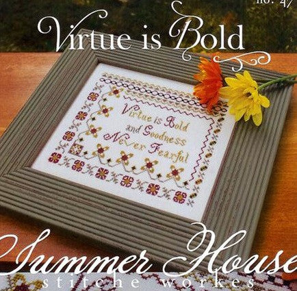 Summer House Stitche Workes ~ Virtue Is Bold
